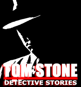 Tom Stone Detective Stories - www.carvedinstone.media/tomstonedetectivestories